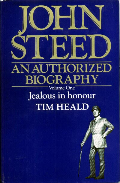 John Steed: An Authorized Biography. Volume One: Jealous in honour by Tim Heald, 1977
